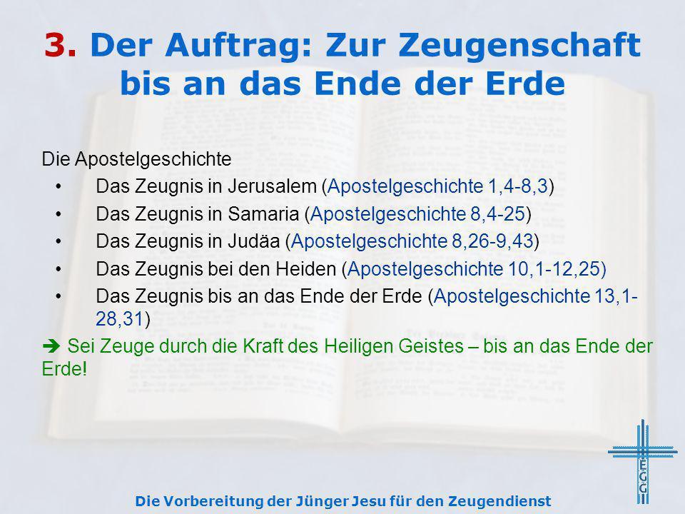 3. Der Auftrag: Zur Zeugenschaft bis an das Ende der Erde Die Apostelgeschichte Das Zeugnis in Jerusalem (Apostelgeschichte 1,4-8,3) Das Zeugnis in Sa