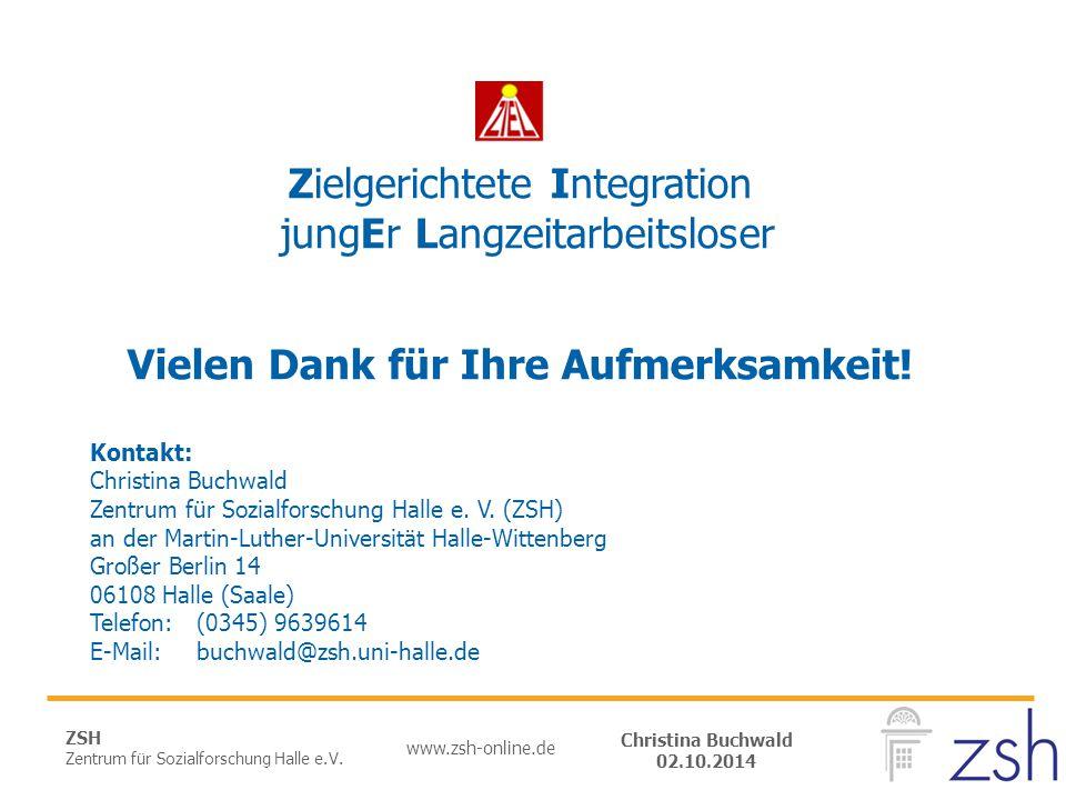 ZSH Zentrum für Sozialforschung Halle e.V. www.zsh-online.de Christina Buchwald 02.10.2014 Zielgerichtete Integration jungEr Langzeitarbeitsloser Viel