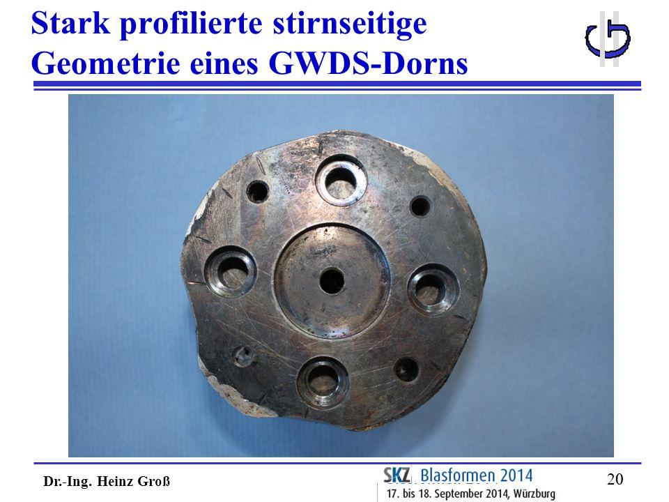 Dr.-Ing. Heinz Groß 20 Stark profilierte stirnseitige Geometrie eines GWDS-Dorns