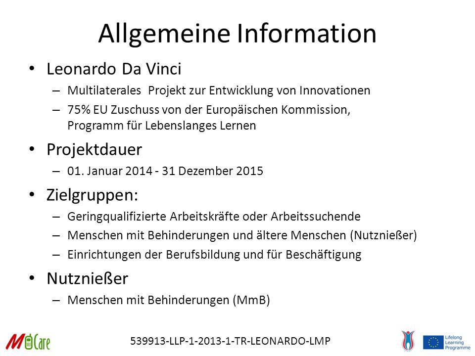 Allgemeine Information Leonardo Da Vinci – Multilaterales Projekt zur Entwicklung von Innovationen – 75% EU Zuschuss von der Europäischen Kommission, Programm für Lebenslanges Lernen Projektdauer – 01.