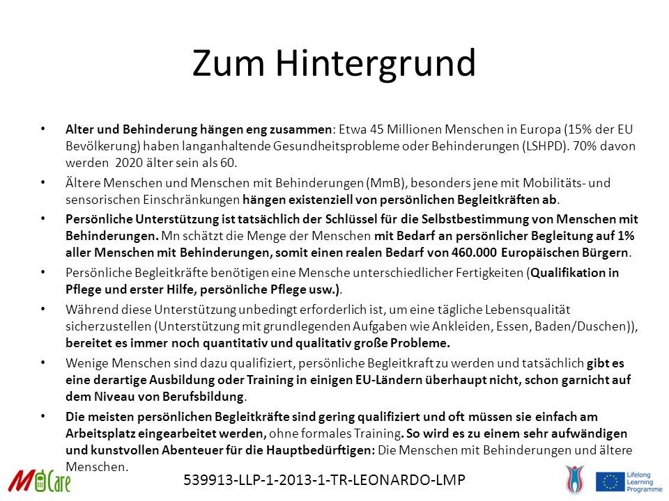 539913-LLP-1-2013-1-TR-LEONARDO-LMP Zum Hintergrund Alter und Behinderung hängen eng zusammen: Etwa 45 Millionen Menschen in Europa (15% der EU Bevölkerung) haben langanhaltende Gesundheitsprobleme oder Behinderungen (LSHPD).