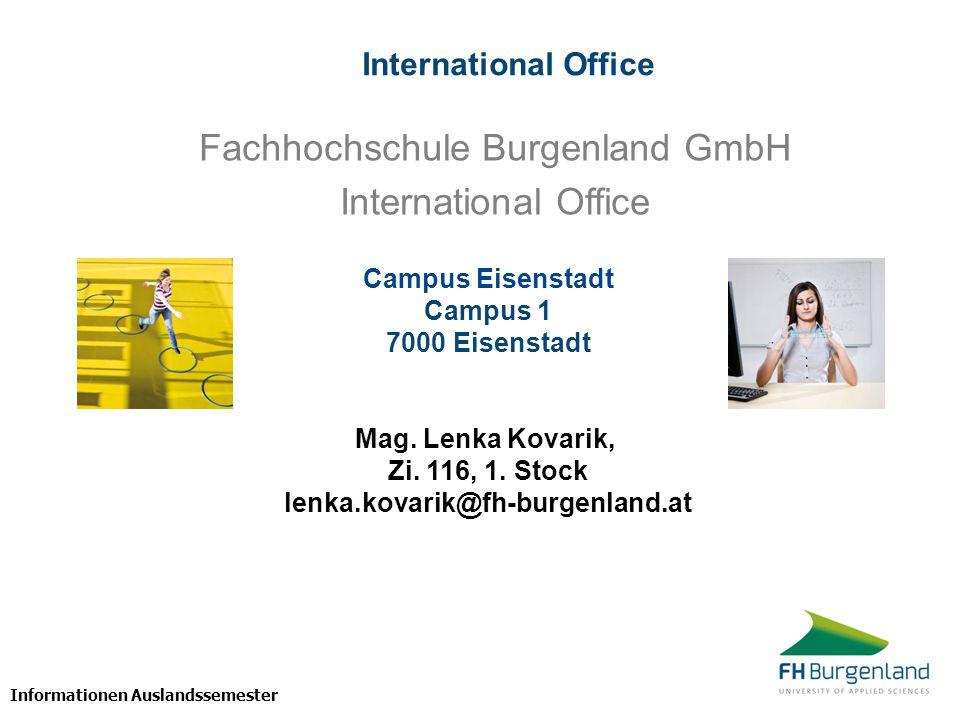 Informationen Auslandssemester Fachhochschule Burgenland GmbH International Office Campus Eisenstadt Campus 1 7000 Eisenstadt Mag. Lenka Kovarik, Zi.