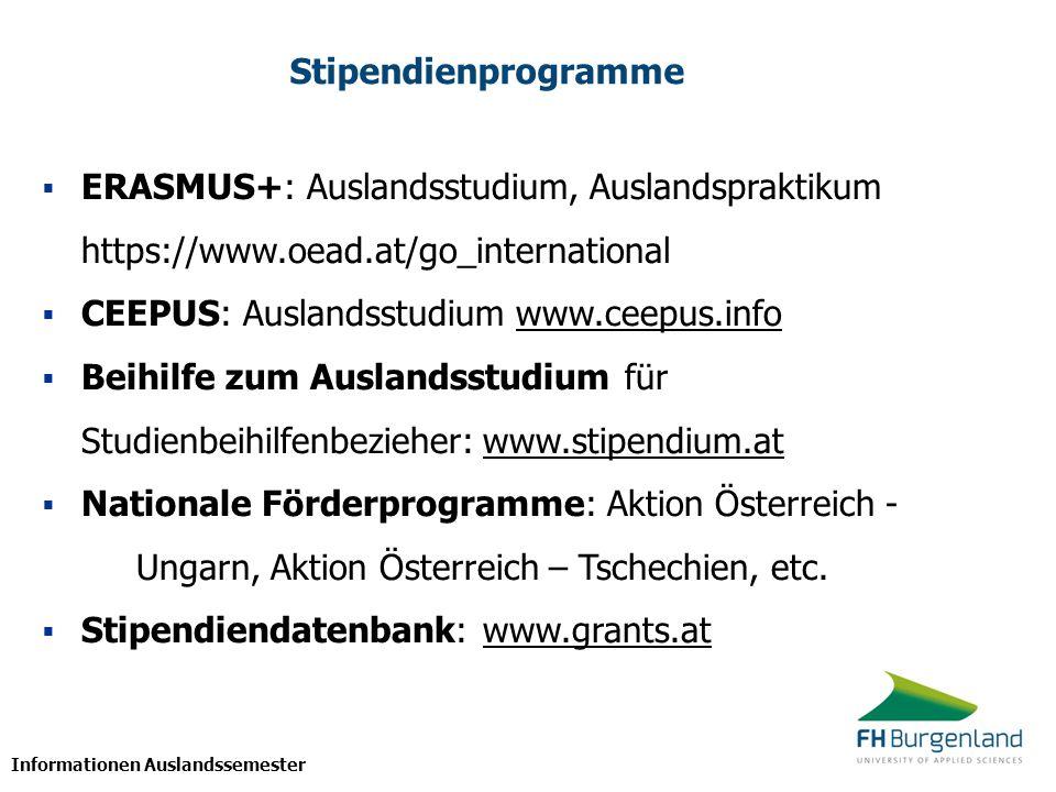 Informationen Auslandssemester Stipendienprogramme  ERASMUS+: Auslandsstudium, Auslandspraktikum https://www.oead.at/go_international  CEEPUS: Ausla