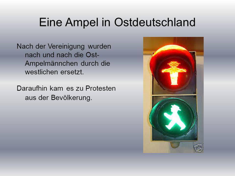 Eine Ampel in Ostdeutschland Nach der Vereinigung wurden nach und nach die Ost- Ampelmännchen durch die westlichen ersetzt.