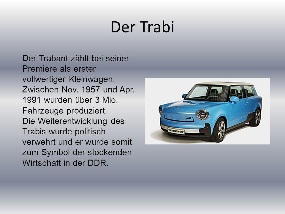 Der Trabi Der Trabant zählt bei seiner Premiere als erster vollwertiger Kleinwagen.