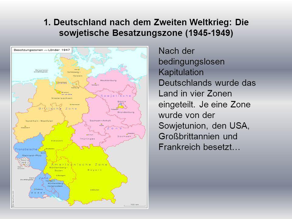 1. Deutschland nach dem Zweiten Weltkrieg: Die sowjetische Besatzungszone (1945-1949) Nach der bedingungslosen Kapitulation Deutschlands wurde das Lan