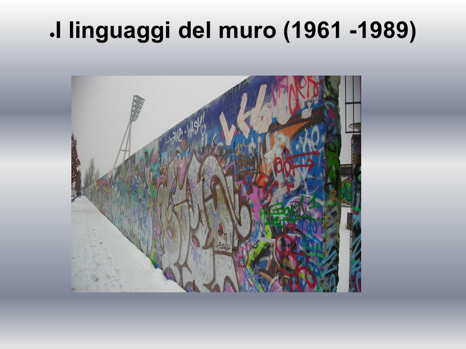 ● I linguaggi del muro (1961 -1989)