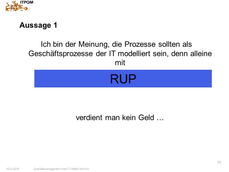 10.01.2015Qualitätsmanagement in der IT / Stefan Schmid 11 Aussage 1 Ich bin der Meinung, die Prozesse sollten als Geschäftsprozesse der IT modelliert