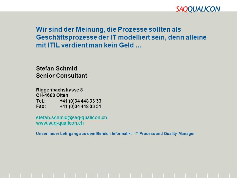 10.01.2015Qualitätsmanagement in der IT / Stefan Schmid 65 Wir sind der Meinung, die Prozesse sollten als Geschäftsprozesse der IT modelliert sein, de
