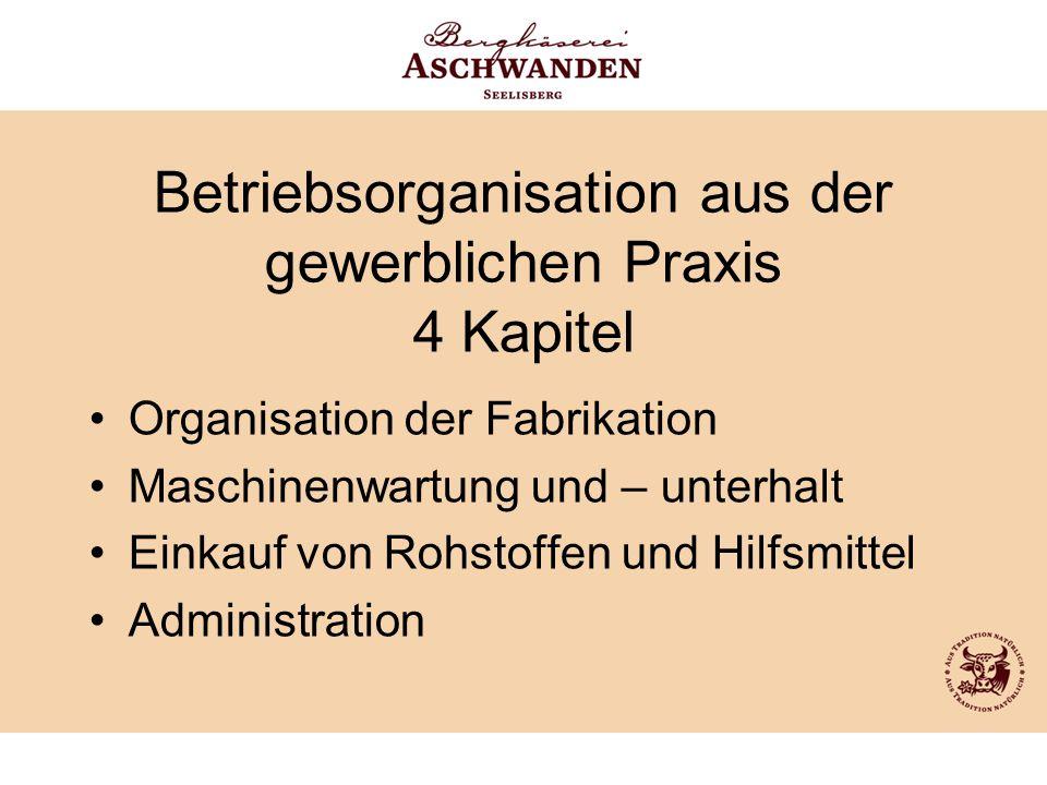 Betriebsorganisation aus der gewerblichen Praxis 4 Kapitel Organisation der Fabrikation Maschinenwartung und – unterhalt Einkauf von Rohstoffen und Hi