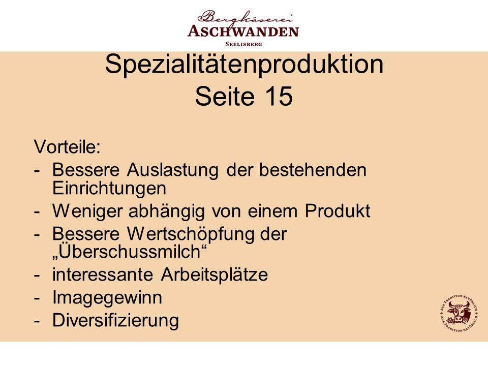 Spezialitätenproduktion Seite 15 Vorteile: -Bessere Auslastung der bestehenden Einrichtungen -Weniger abhängig von einem Produkt -Bessere Wertschöpfun