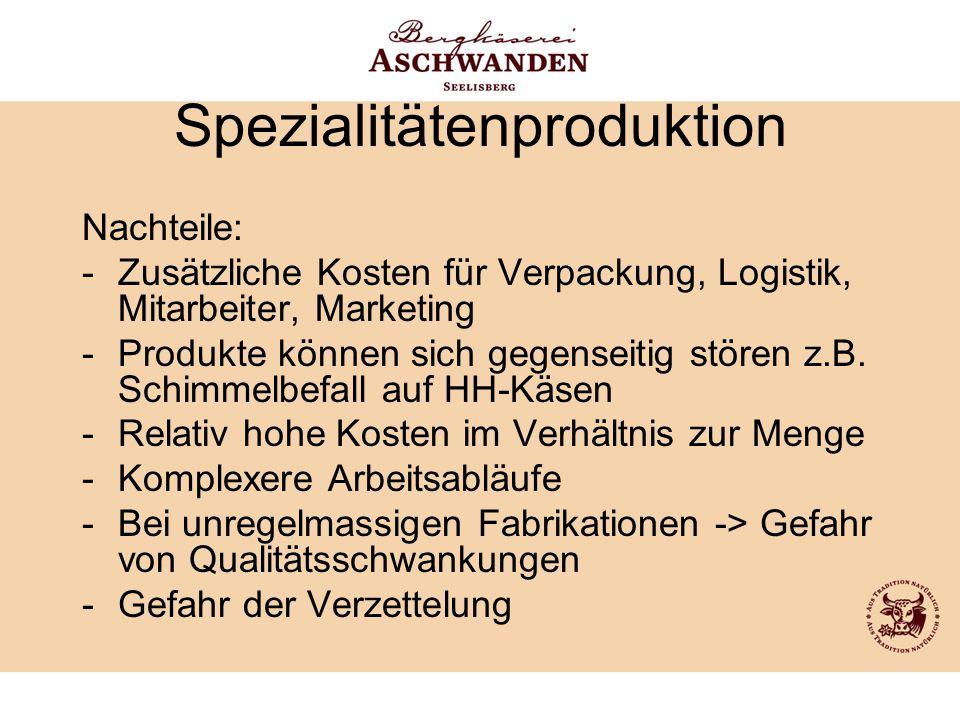 Spezialitätenproduktion Nachteile: -Zusätzliche Kosten für Verpackung, Logistik, Mitarbeiter, Marketing -Produkte können sich gegenseitig stören z.B.