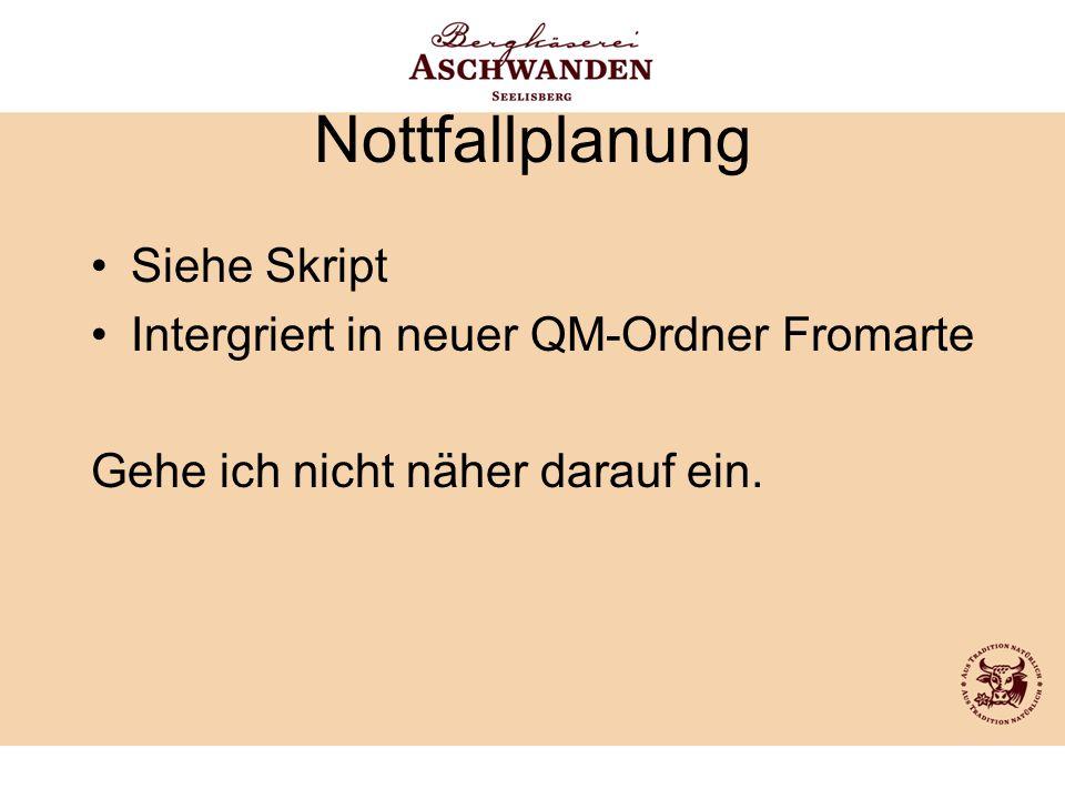Nottfallplanung Siehe Skript Intergriert in neuer QM-Ordner Fromarte Gehe ich nicht näher darauf ein.