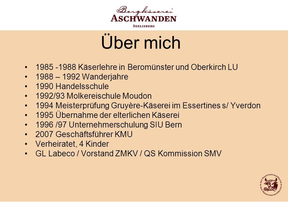 Über mich 1985 -1988 Käserlehre in Beromünster und Oberkirch LU 1988 – 1992 Wanderjahre 1990 Handelsschule 1992/93 Molkereischule Moudon 1994 Meisterp
