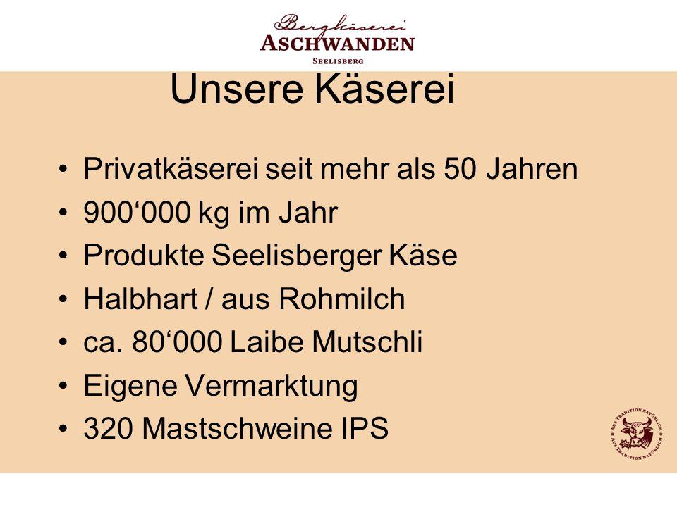 Unsere Käserei Privatkäserei seit mehr als 50 Jahren 900'000 kg im Jahr Produkte Seelisberger Käse Halbhart / aus Rohmilch ca. 80'000 Laibe Mutschli E