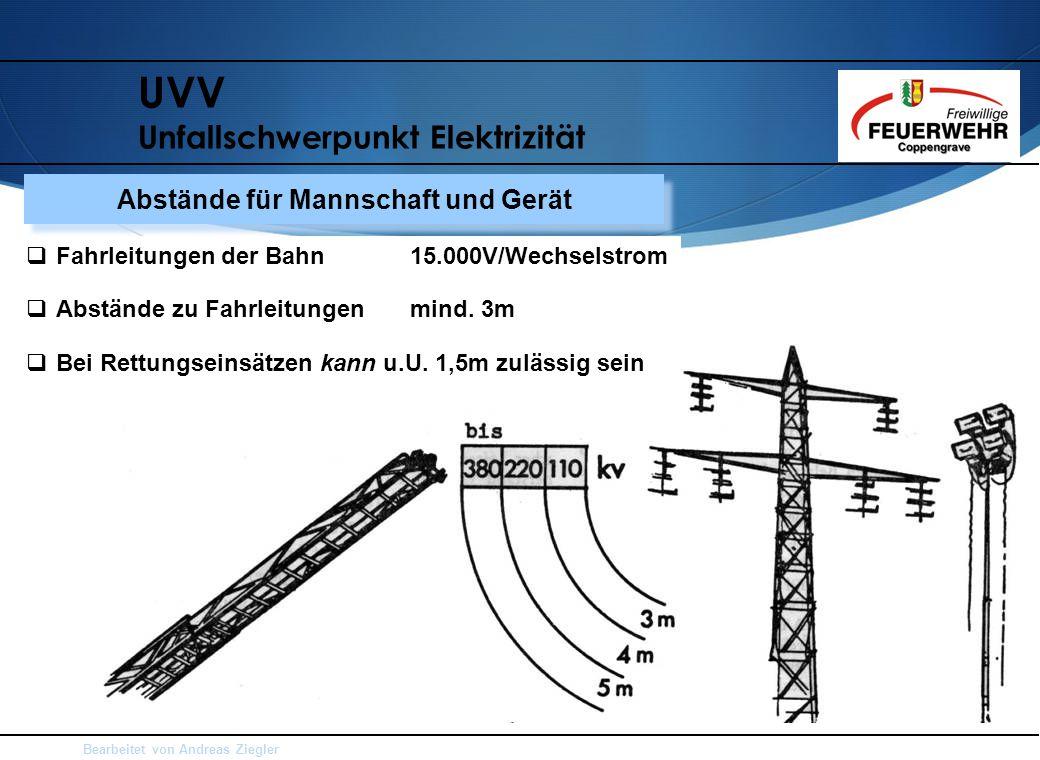 Bearbeitet von Andreas Ziegler UVV Unfallschwerpunkt Elektrizität  Fahrleitungen der Bahn15.000V/Wechselstrom  Abstände zu Fahrleitungen mind. 3m 