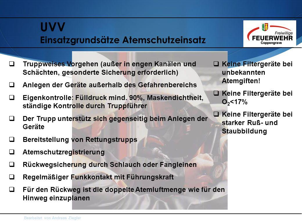 Bearbeitet von Andreas Ziegler UVV Einsatzgrundsätze Atemschutzeinsatz  Truppweises Vorgehen (außer in engen Kanälen und Schächten, gesonderte Sicher