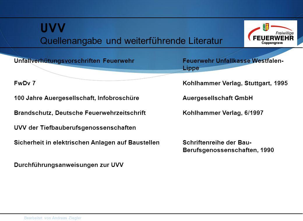 Bearbeitet von Andreas Ziegler UVV Quellenangabe und weiterführende Literatur Unfallverhütungsvorschriften FeuerwehrFeuerwehr Unfallkasse Westfalen- L
