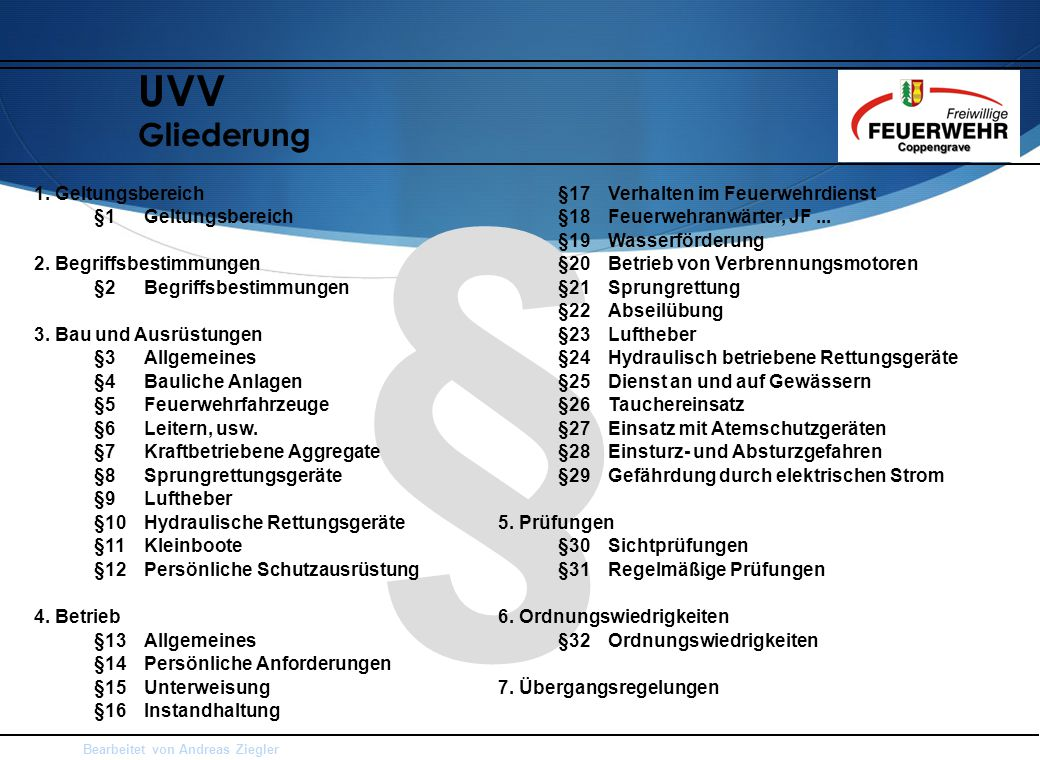 Bearbeitet von Andreas Ziegler § UVV Gliederung 1. Geltungsbereich §1Geltungsbereich 2. Begriffsbestimmungen §2Begriffsbestimmungen 3. Bau und Ausrüst