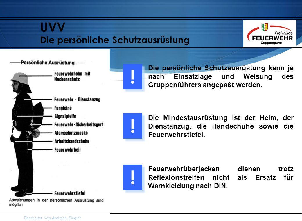 Bearbeitet von Andreas Ziegler UVV Die persönliche Schutzausrüstung Die persönliche Schutzausrüstung kann je nach Einsatzlage und Weisung des Gruppenführers angepaßt werden.