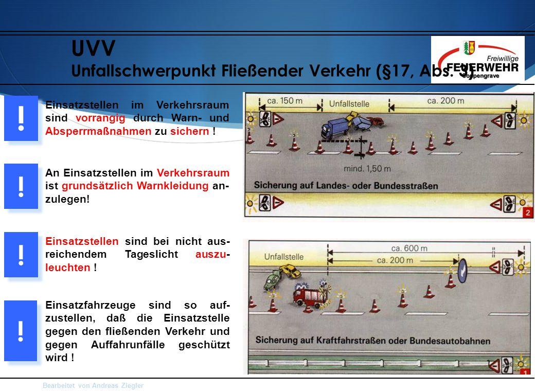 Bearbeitet von Andreas Ziegler UVV Unfallschwerpunkt Fließender Verkehr (§17, Abs. 3) Einsatzstellen im Verkehrsraum sind vorrangig durch Warn- und Ab