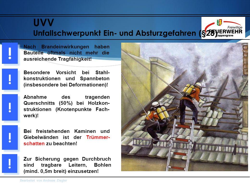 Bearbeitet von Andreas Ziegler UVV Unfallschwerpunkt Ein- und Absturzgefahren (§28) Nach Brandeinwirkungen haben Bauteile oftmals nicht mehr die ausreichende Tragfähigkeit.