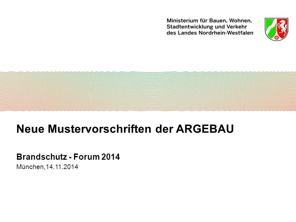 Neue Mustervorschriften der ARGEBAU Brandschutz - Forum 2014 München,14.11.2014