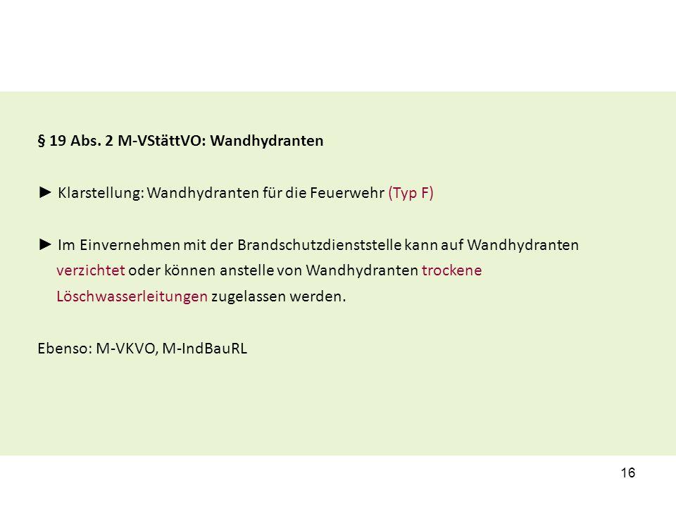§ 19 Abs. 2 M-VStättVO: Wandhydranten ► Klarstellung: Wandhydranten für die Feuerwehr (Typ F) ► Im Einvernehmen mit der Brandschutzdienststelle kann a