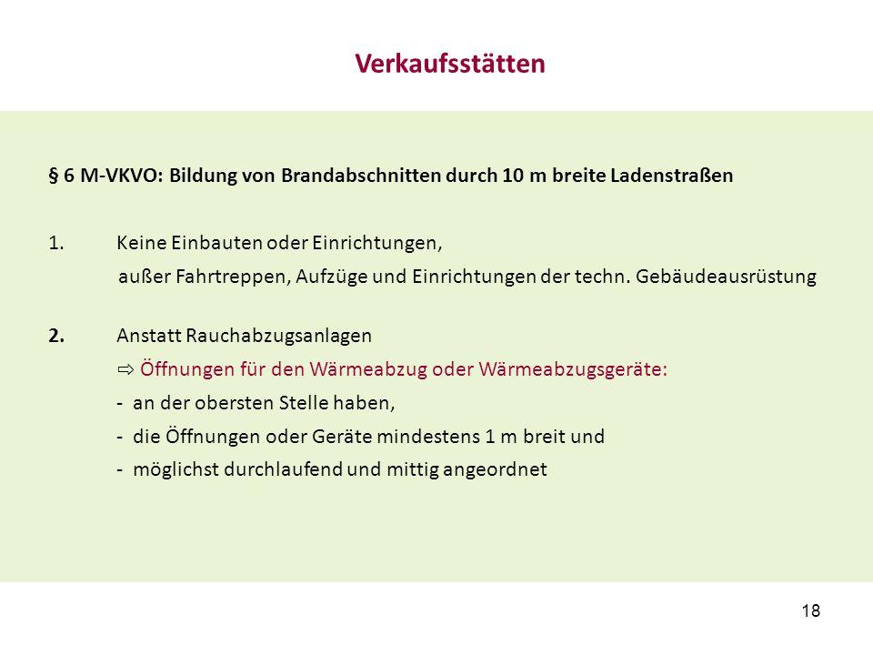 § 6 M-VKVO: Bildung von Brandabschnitten durch 10 m breite Ladenstraßen 1.Keine Einbauten oder Einrichtungen, außer Fahrtreppen, Aufzüge und Einrichtungen der techn.