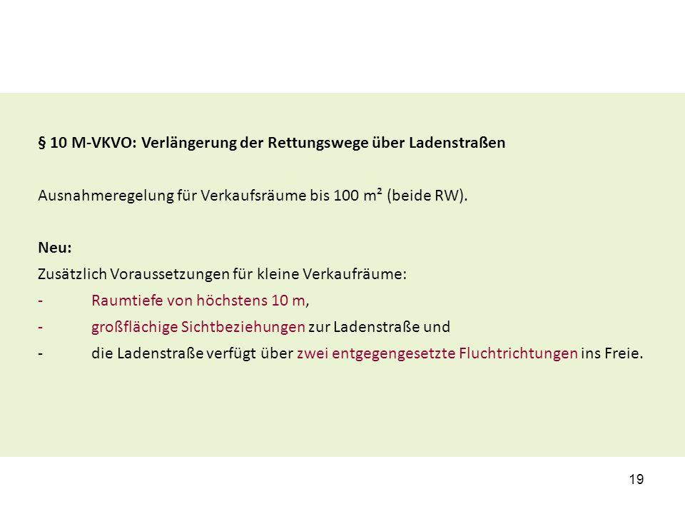 § 10 M-VKVO: Verlängerung der Rettungswege über Ladenstraßen Ausnahmeregelung für Verkaufsräume bis 100 m² (beide RW). Neu: Zusätzlich Voraussetzungen