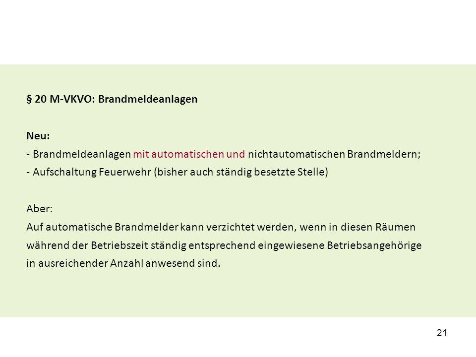 § 20 M-VKVO: Brandmeldeanlagen Neu: - Brandmeldeanlagen mit automatischen und nichtautomatischen Brandmeldern; - Aufschaltung Feuerwehr (bisher auch s