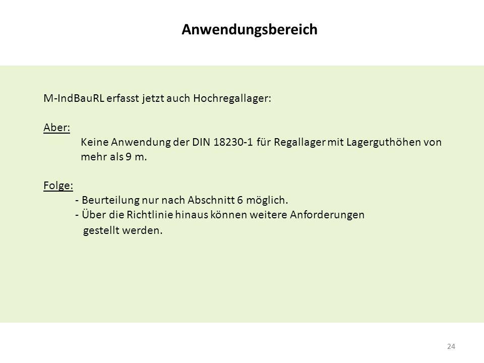 24 M-IndBauRL erfasst jetzt auch Hochregallager: Aber: Keine Anwendung der DIN 18230-1 für Regallager mit Lagerguthöhen von mehr als 9 m.