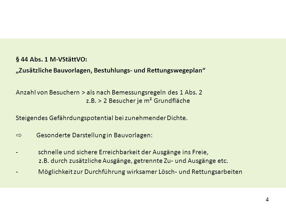 """§ 44 Abs. 1 M-VStättVO: """"Zusätzliche Bauvorlagen, Bestuhlungs- und Rettungswegeplan"""" Anzahl von Besuchern > als nach Bemessungsregeln des 1 Abs. 2 z."""