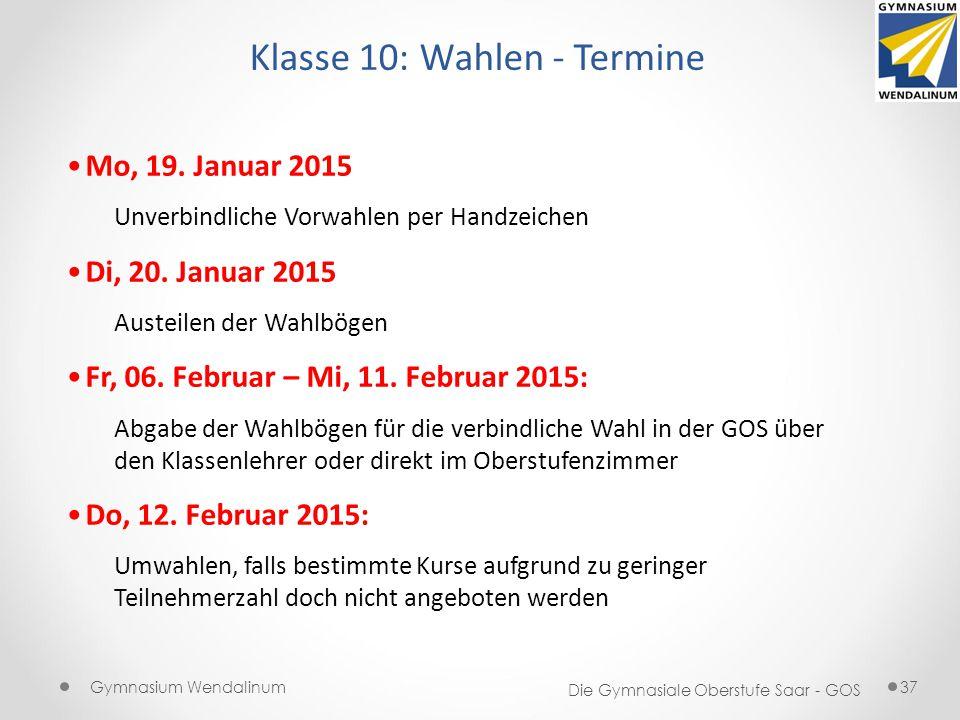 Gymnasium Wendalinum Die Gymnasiale Oberstufe Saar - GOS 37 Klasse 10: Wahlen - Termine Mo, 19. Januar 2015 Unverbindliche Vorwahlen per Handzeichen D