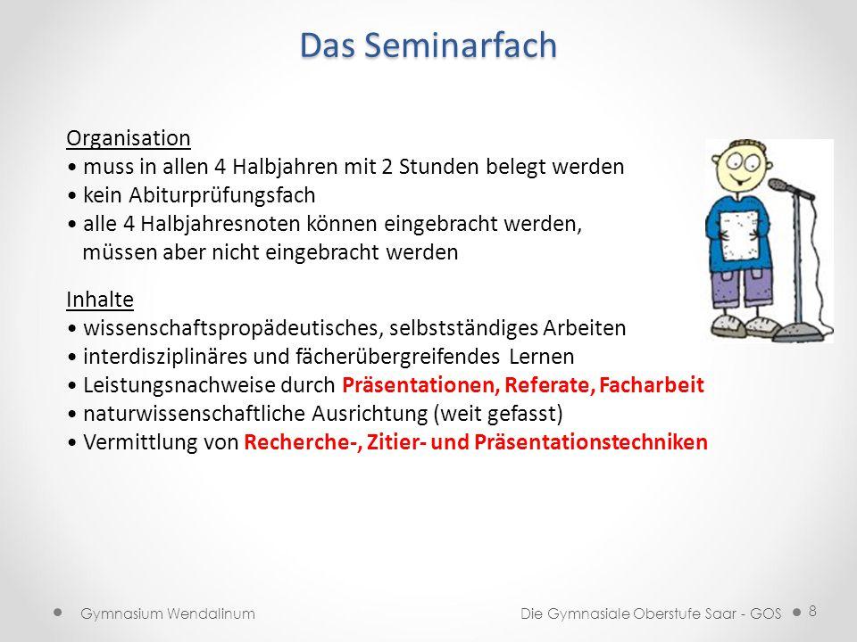 Das Seminarfach Gymnasium WendalinumDie Gymnasiale Oberstufe Saar - GOS 8 Organisation muss in allen 4 Halbjahren mit 2 Stunden belegt werden kein Abi