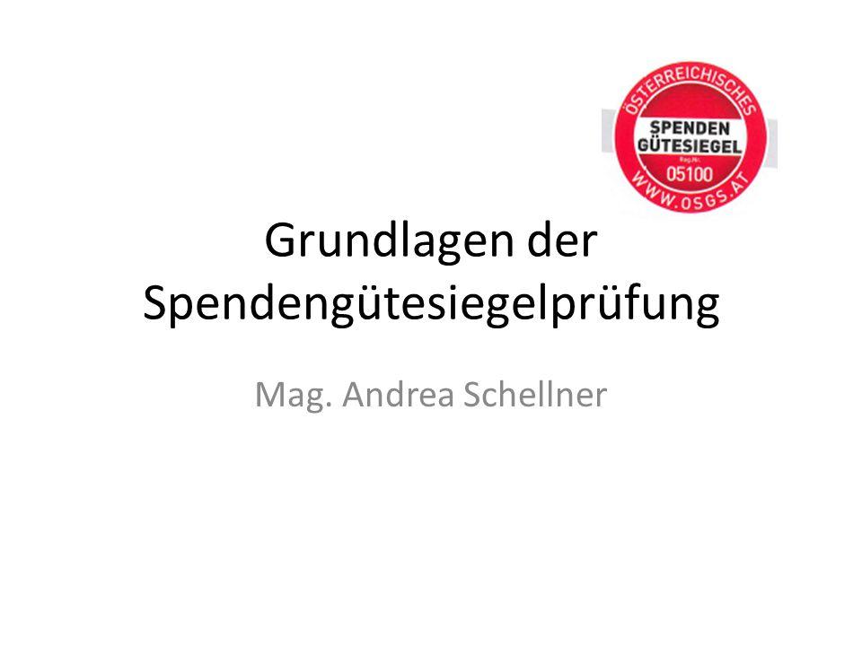 Grundlagen der Spendengütesiegelprüfung Mag. Andrea Schellner