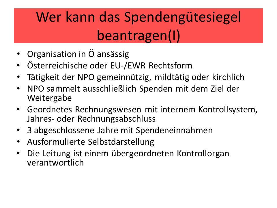 Wer kann das Spendengütesiegel beantragen(I) Organisation in Ö ansässig Österreichische oder EU-/EWR Rechtsform Tätigkeit der NPO gemeinnützig, mildtä