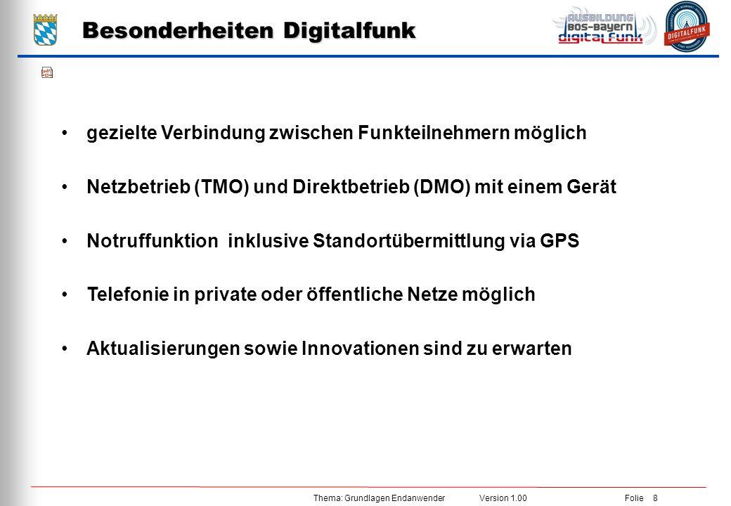 Thema: Grundlagen Endanwender Version 1.00 Folie 8 Besonderheiten Digitalfunk gezielte Verbindung zwischen Funkteilnehmern möglich Netzbetrieb (TMO) u