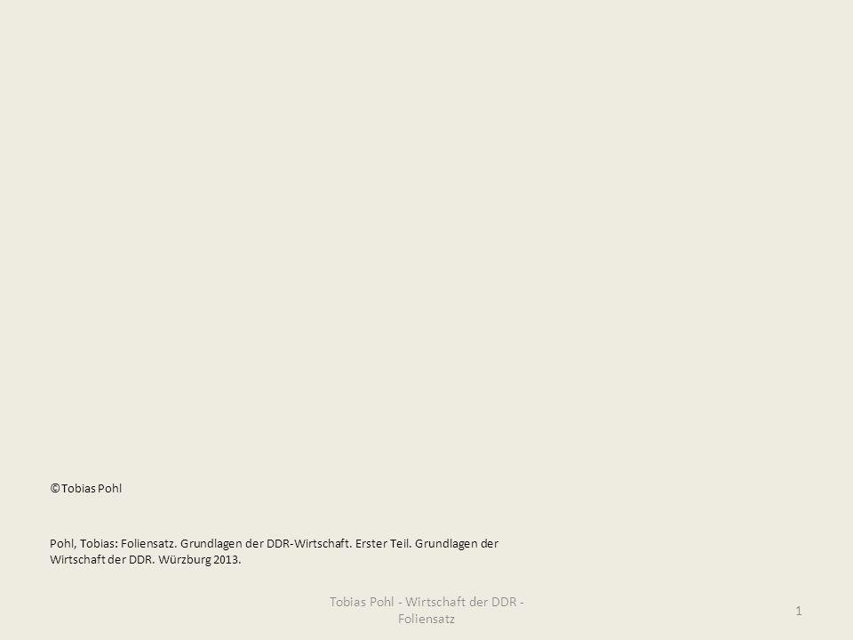 Tobias Pohl - Wirtschaft der DDR - Foliensatz 1 ©Tobias Pohl Pohl, Tobias: Foliensatz. Grundlagen der DDR-Wirtschaft. Erster Teil. Grundlagen der Wirt