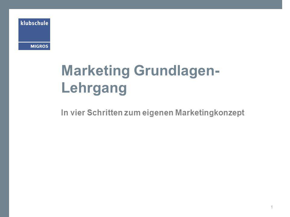 Marketing Grundlagen- Lehrgang In vier Schritten zum eigenen Marketingkonzept 1