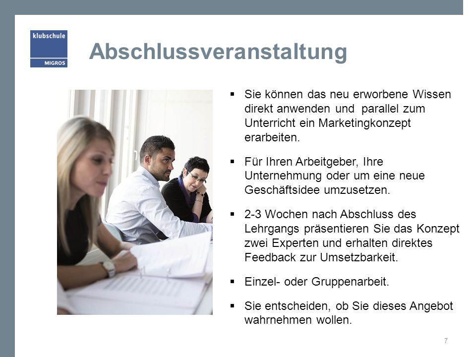 Abschlussveranstaltung  Sie können das neu erworbene Wissen direkt anwenden und parallel zum Unterricht ein Marketingkonzept erarbeiten.  Für Ihren