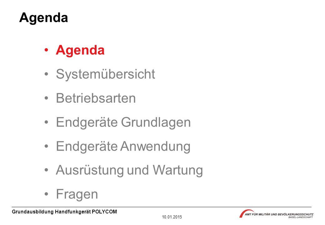 Grundausbildung Handfunkgerät POLYCOM 10.01.2015 Agenda Systemübersicht Betriebsarten Endgeräte Grundlagen Endgeräte Anwendung Ausrüstung und Wartung