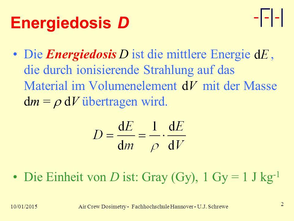 10/01/2015Air Crew Dosimetry - Fachhochschule Hannover - U.J. Schrewe 2 Energiedosis D Die Energiedosis D ist die mittlere Energie, die durch ionisier