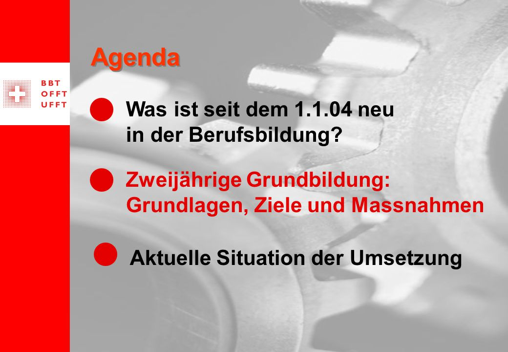 6 Agenda Zweijährige Grundbildung: Grundlagen, Ziele und Massnahmen Aktuelle Situation der Umsetzung Was ist seit dem 1.1.04 neu in der Berufsbildung?