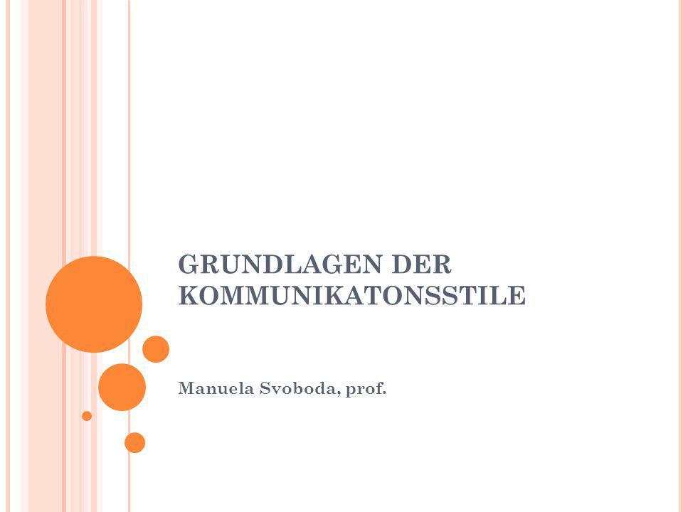 GRUNDLAGEN DER KOMMUNIKATONSSTILE Manuela Svoboda, prof.