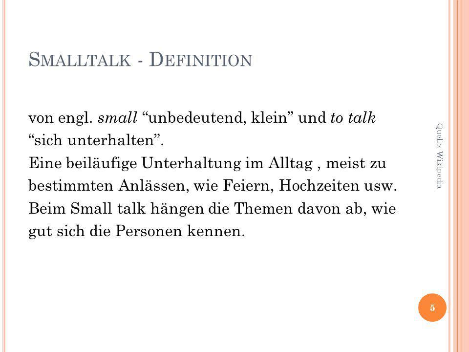 """S MALLTALK - D EFINITION von engl. small """"unbedeutend, klein"""" und to talk """"sich unterhalten"""". Eine beiläufige Unterhaltung im Alltag, meist zu bestimm"""