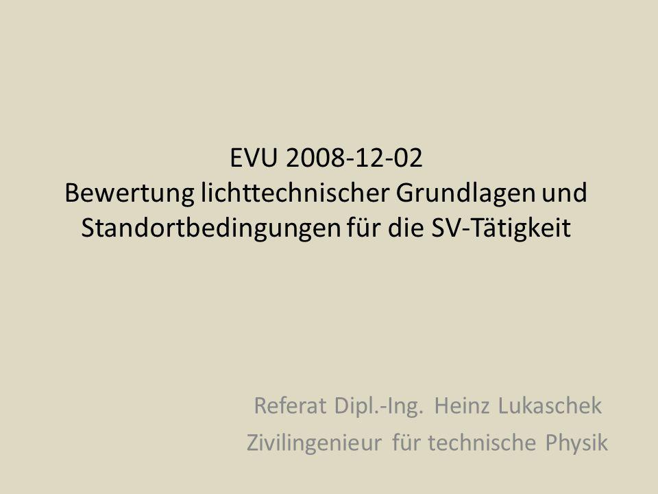 EVU 2008-12-02 Bewertung lichttechnischer Grundlagen und Standortbedingungen für die SV-Tätigkeit Referat Dipl.-Ing. Heinz Lukaschek Zivilingenieur fü