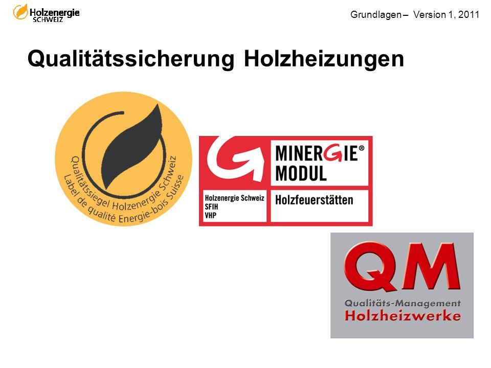 Grundlagen – Version 1, 2011 Qualitätssicherung Holzheizungen