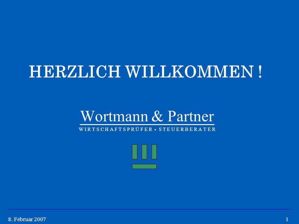 18. Februar 2007 HERZLICH WILLKOMMEN ! Wortmann & Partner W I R T S C H A F T S P R Ü F E R  S T E U E R B E R A T E R