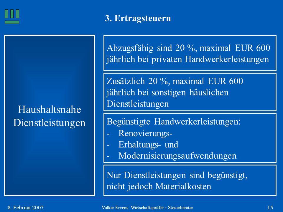 158. Februar 2007 3. Ertragsteuern Haushaltsnahe Dienstleistungen Abzugsfähig sind 20 %, maximal EUR 600 jährlich bei privaten Handwerkerleistungen Zu